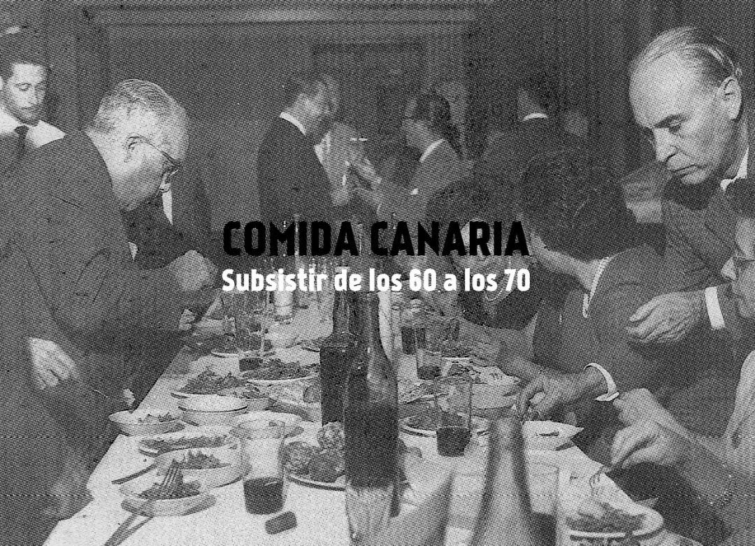 Comida Canaria: Sobrevivir de los 60 a los 70